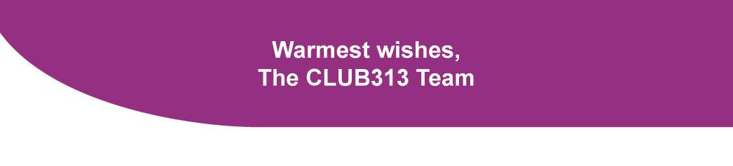 Warmest wishes,   The CLUB313 Team