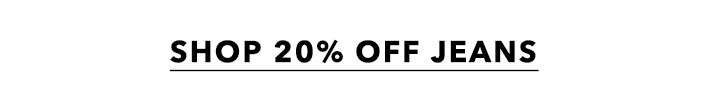 SHOP 20% OFF JEANS