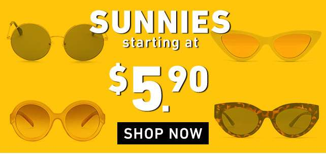 Sunnies starting at 5.90 | Shop Now