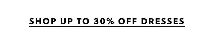 Up To 30% Off All Dresses? Yes Please. - Shop Up To 30% Off Dresses