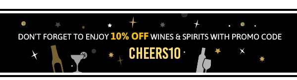 DON'T FORGET T OENJOY 10% OFF WINES & SPIRITS WITH PROMO CODE CHEERS10