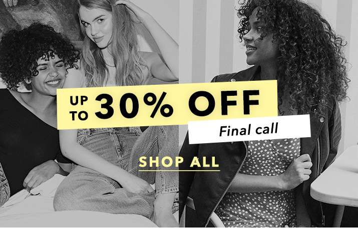 Up To 30% Off Final Call - Shop All