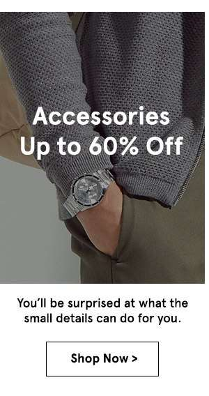 Accessories up to 60% off. shop now
