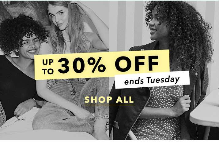 Up To 30% Off Ends Tuesday - Shop All