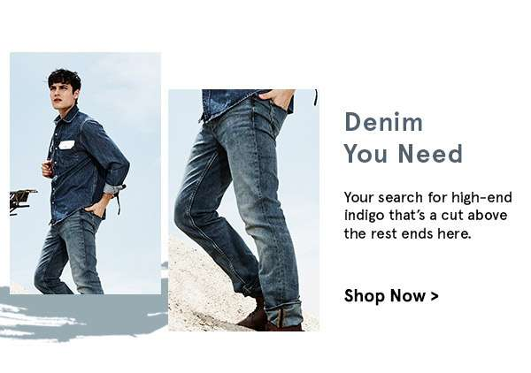 Denim You need. Shop now.