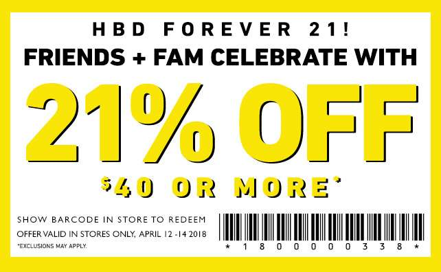 HBD Forever 21! Friends + Fam celebrate with 21% off $40 or more* | Show barcode to redeem offer valid only April 12 - 14, 2018