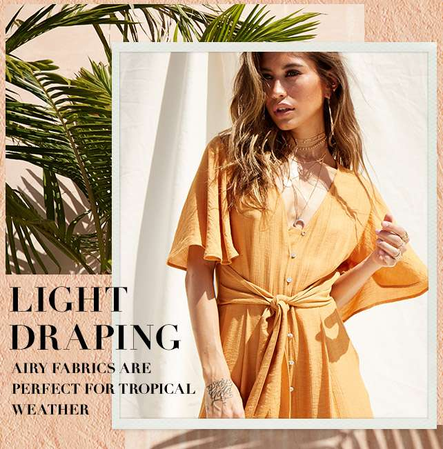 Light Draping - Airy Fabrics are perfect for tropical weather