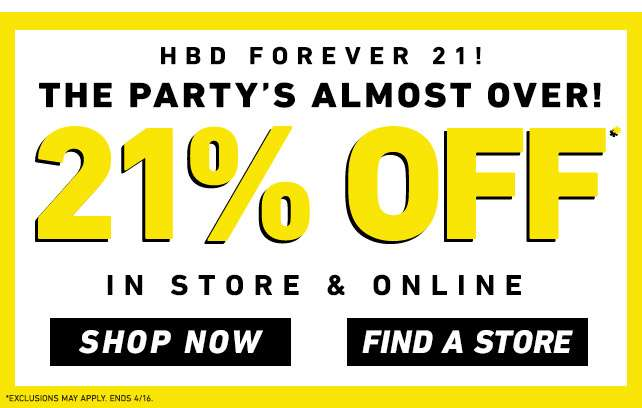 HBD Forever 21! - The Party's Almost Over! - 21% OFF* In-store & Online