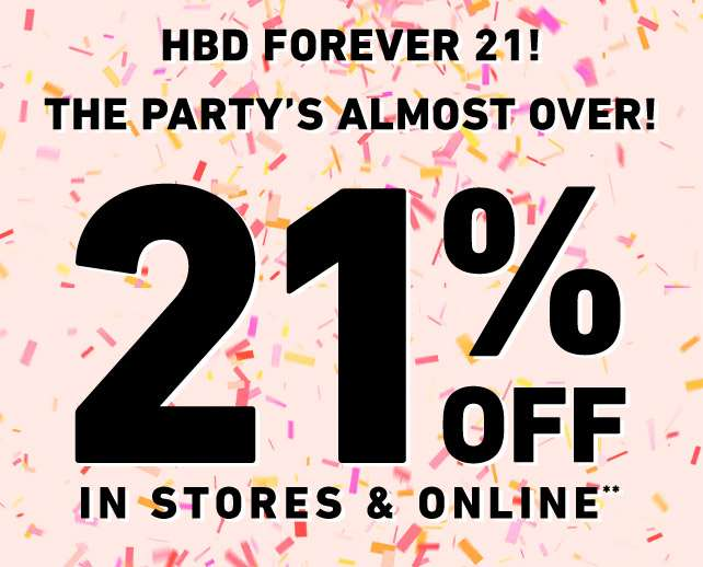 HBD Forever 21! 21% off In-stores and online*