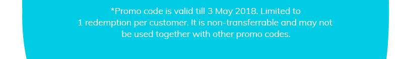 *Promo code is valid 3 May 2018. It is non-transferrable and may not be used together with other promo codes.