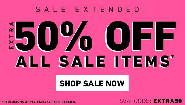 Sale Extended! Extra 50% Off All Sale Items* - Shop Sale Now | use code: EXTRA50