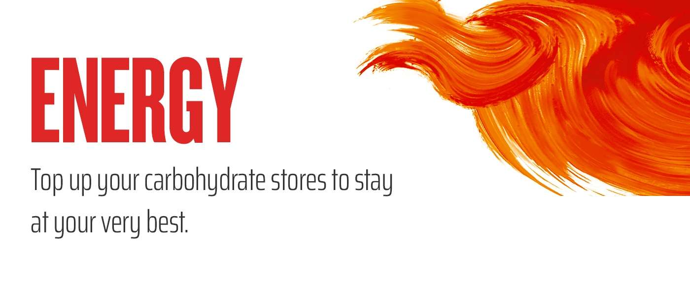 Energy - Top up your carbohydrate stores to stay at your very best.