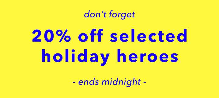 20% Off Selected Holiday Heroes