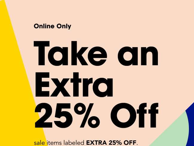 TAKE AN EXTRA 25% OFF