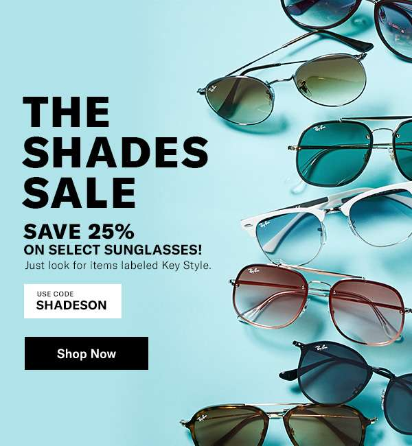 Save 25% on select sunglasses! Just look for items labeled Key Style. Use code SHADESON