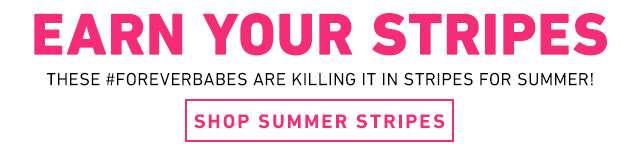 Earn your stripes - Shop Summer Stripes