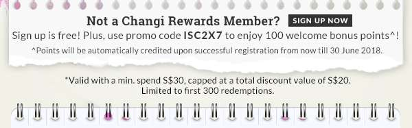 Not a Changi Rewards Member? Sign up is free! Plus, use promo code ISC2X7 to enjoy 100 welcome points!