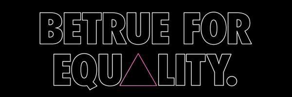 BETRUE FOR EQUALITY.