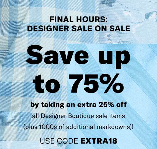 Shop tomorrow's Designer Sale on Sale…today.