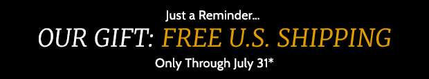 Our Gift: Free U.S. Shipping Through July 31*