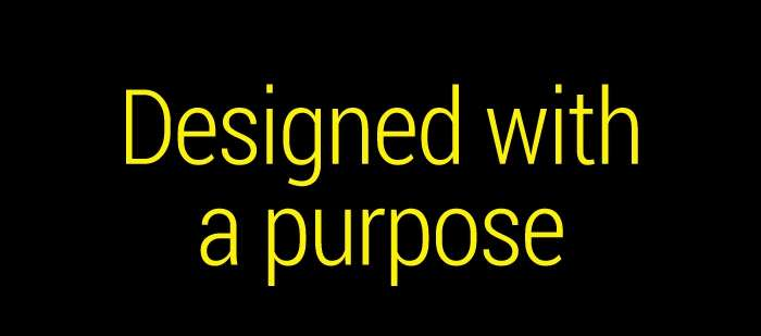 Designed with a purpose.