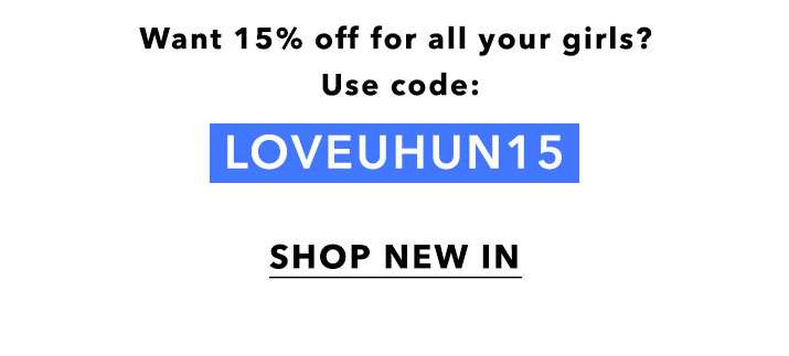 Want 15% Off For All Your Girls? - Shop New In
