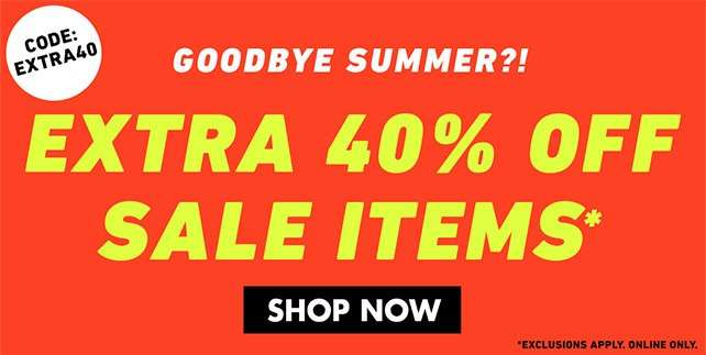 Extra 40% Off select sale items*   Use code: EXTRA40