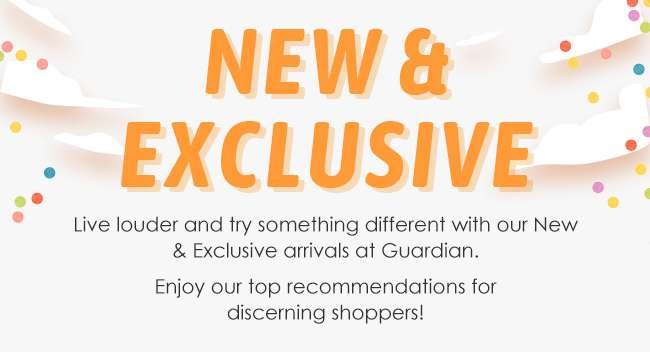 Explore our New & Exclusive arrivals at Guardian!