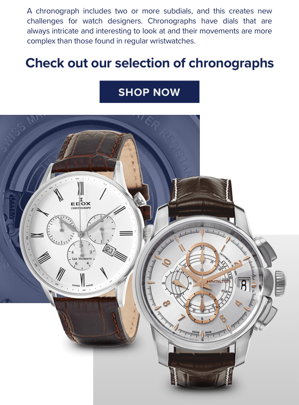 A chronograph includes two or more subdials, and this creates new challenges for watch designers. Chronographs have dials that are always intricate and interesting to look at and their movements are more complex than those found in regular wristwatches.  SHOP CHRONOGRAPH