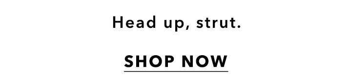 Head Up, Strut - Shop Now