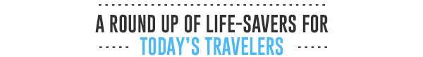 A Round Up Of Live-Savers For Today's Travellers