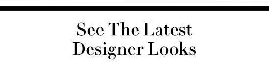 See The Latest Designer Looks