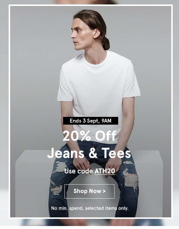20% off tees & Jeans. Use Code ATH20. Shop now. no min spend.