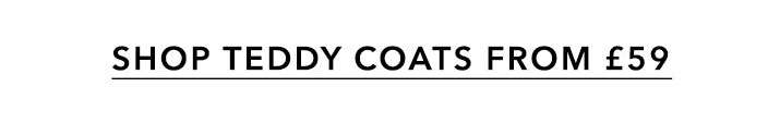 Shop Teddy Coats From £59