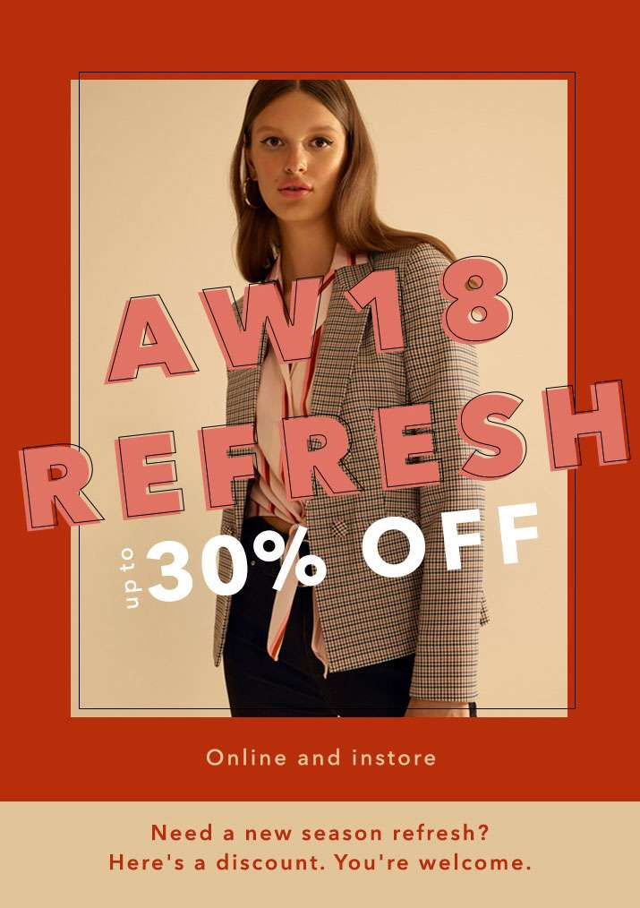 AW18 Refresh Up To 30% Off  - Online And Instore
