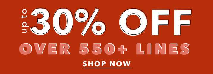 Up to 30% Off Over 550 lines - Shop Now