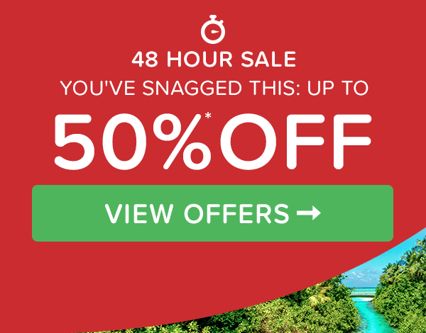 48 Hour Sale - YOU'VE SNAGGED THIS: UP TO 50% OFF*