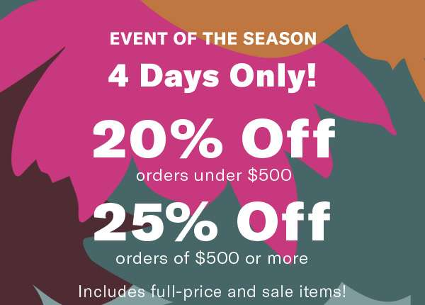 EVENT OF THE SEASON 20% off orders under $500 25% off orders of $500 or more Use code STOCKUP18 Includes full-price and sale items! Look for items labeled Key Style*