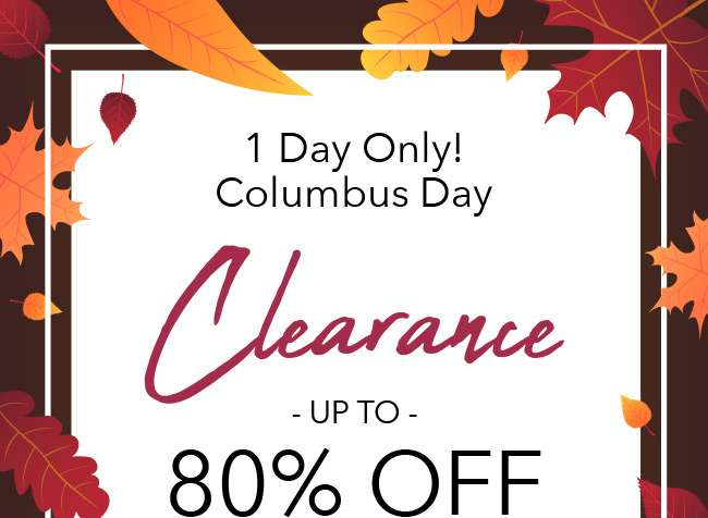 1 day only! Columbus Day Clearance. Up to 80% Off