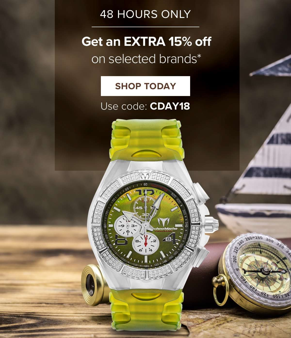Day Sale 48 Hours only  Get EXTRA 15% off on selected brands*  SHOP NOW Use code: CDAY18