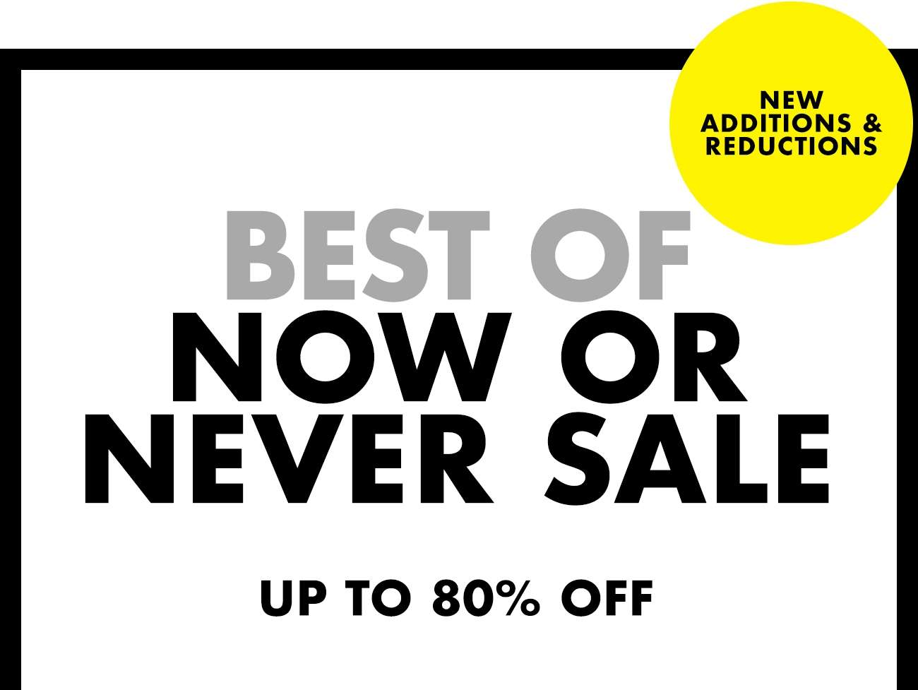NOW OR NEVER SALE - UP TO 80% OFF
