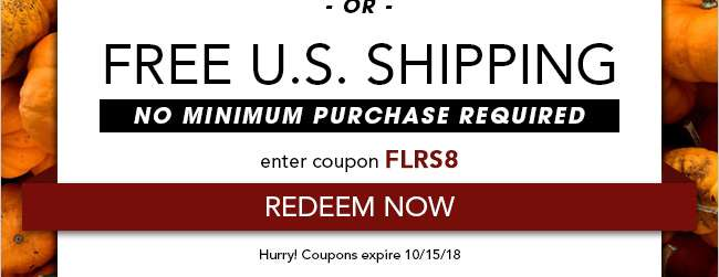 Free U.S. Shipping. No minimum purchase required. Use code: FLRS8. Expires 10/15/18
