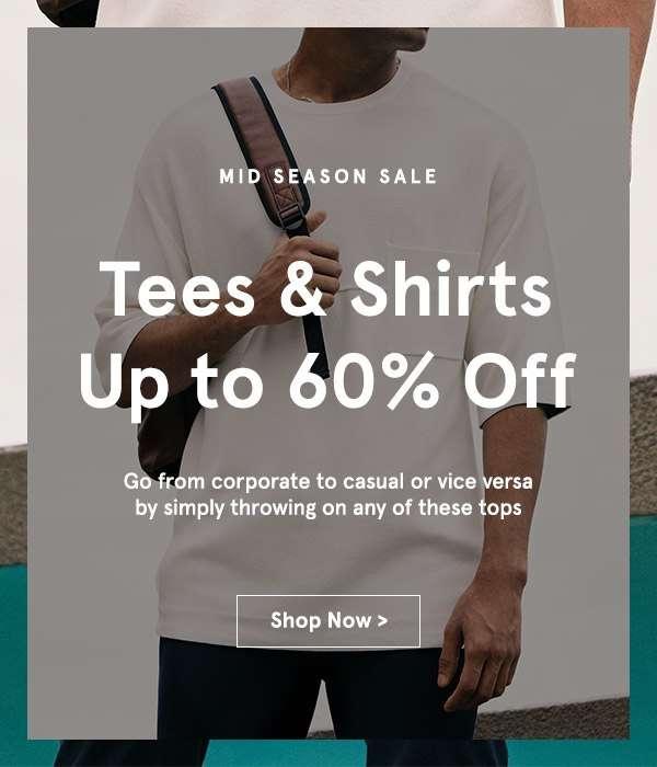 Tees & Shirts Up yo 60% Off.