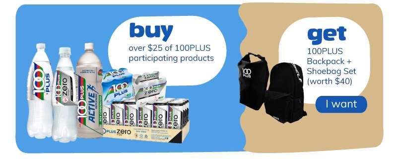 Buy over $25 of 100PLUS participating products and get 100PLUS backpack & shoebag set worth $40
