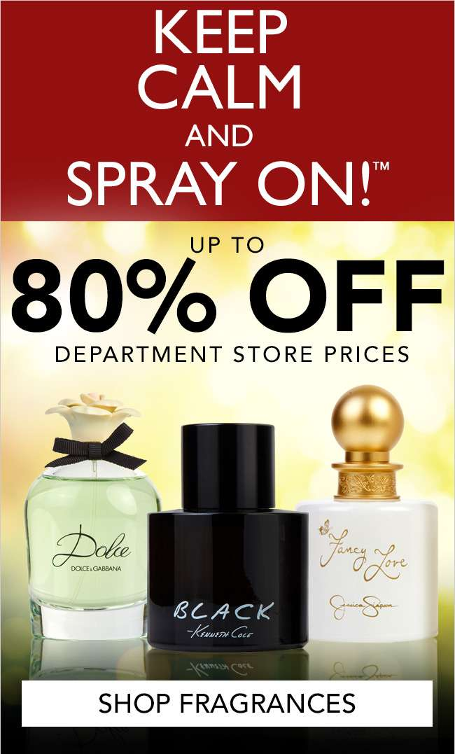 "Keep Calm And Spray On!â""¢ Up to 80% Off Department Store Prices. Shop Fragrances"