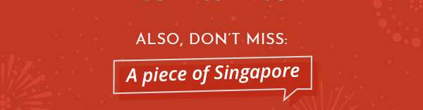 Also, Don't Miss: A Piece of Singapore