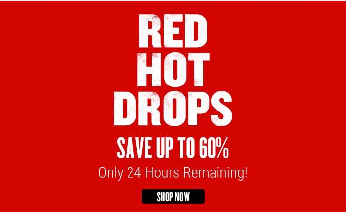 Red Hot Drops: Only 24 Hours Remaining!