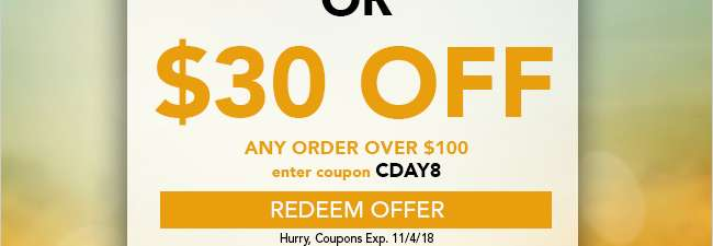 $30 off any order over $100. Use code CDAY8. Expires 11/4/18
