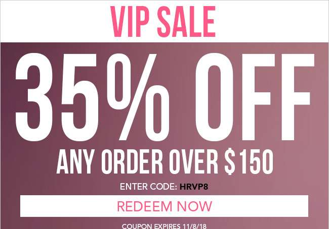 35% off any order over $150. Enter code: HRVP8. Expires 11/8/18