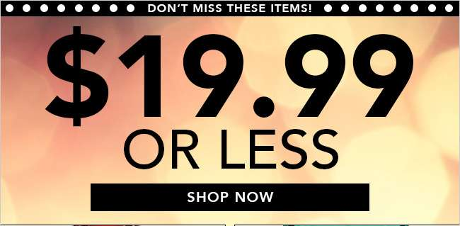 Shop our $19.99 or less sales collection